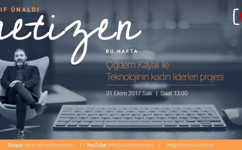 Netizen (6) : Teknolojinin Kadın LiderleriProjesi